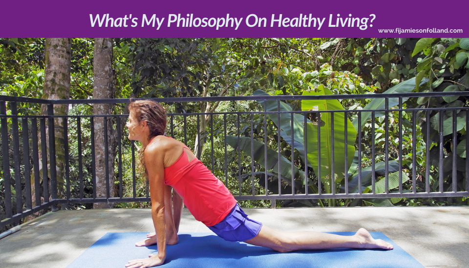 What's My Philosophy On Healthy Living?