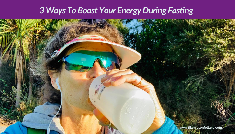 3 Ways To Boost Your Energy During Fasting