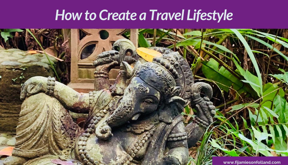 How to Create a Travel Lifestyle