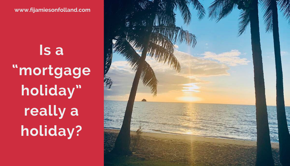 "Is A ""Mortgage Holiday"" Really a Holiday_"