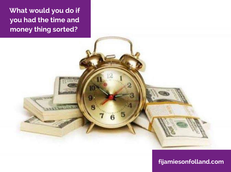 What would you do if you had the time and money thing sorted?