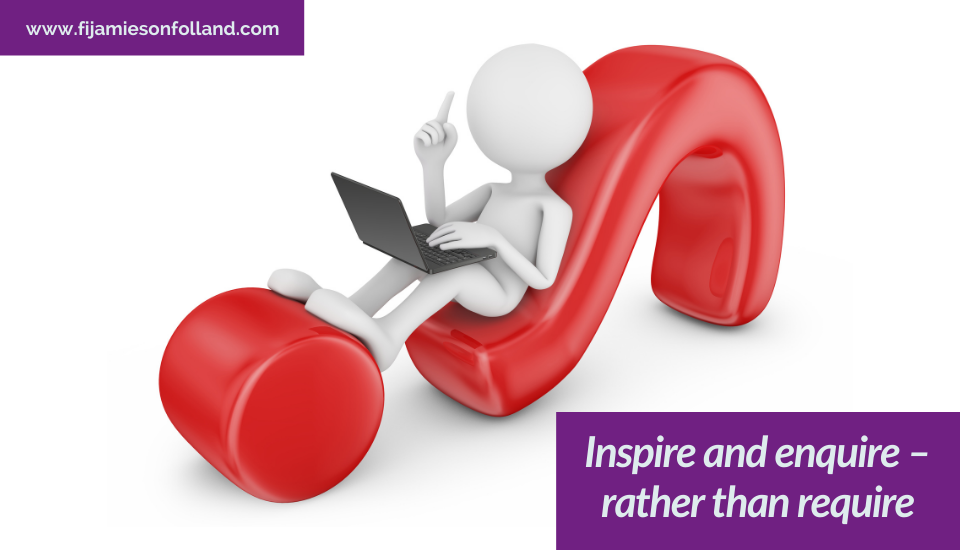 Inspire and enquire – rather than require